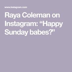 "Raya Coleman on Instagram: ""Happy Sunday babes💞"""
