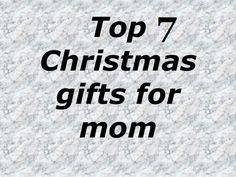 Top 7 Christmas Gifts for Mom