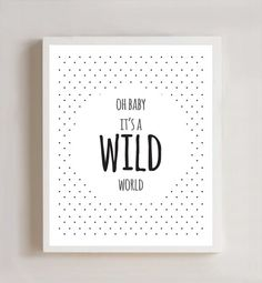 Oh Baby It's A Wild World 8x10 Print by thecrookednook1 on Etsy, $10.00