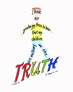 I have no greater joy than to hear that my children are walking in the truth 3 John 4