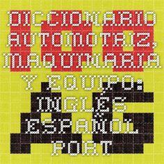 100AutoGuías Diccionario Automotriz, Maquinaria y Equipo: Inglés-Español-Portugués, Glosarios, Traducción
