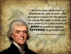 """No Free man shall ever be debarred the use of arms. The strongest reason for the people to retain the right to keep and bear arms is, as a last resort, to protect themselves against tyranny in government"" Thomas Jefferson Papers, pg 334 Thomas Jefferson Zitate, Thomas Jefferson Quotes, Wise Quotes, Great Quotes, Inspirational Quotes, Quotable Quotes, Fantastic Quotes, Famous Quotes, Motivational"