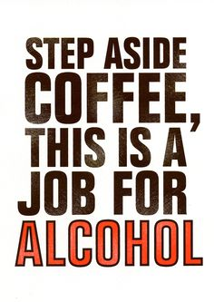 Step aside coffee, job for alcohol
