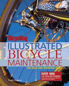 Bicycling Magazine's Illustrated Guide to Bicycle Maintenance By Todd Downs Bicycling Magazine, Bicycle Maintenance, Free Books Online, Free Ebooks, Textbook, Hobbies, Pdf, Illustration, Tips