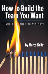 How to build the team you want by Marco Kelly at the FriesenPress Bookstore