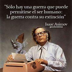 Sólo hay una guerra que puede permitirse el ser humano: La guerra contra su extinción.  -Isaac Asimov.  #frases