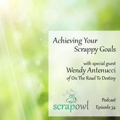 Scrap Owl Podcast: Episode 34 | Achieving Your Scrappy Goals with Wendy Antenucci #scrapbooking #papercrafting