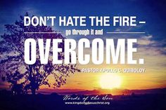 Don't hate the fire, go through it and overcome.-PACQ Spiritual Enlightenment, Spiritual Life, Spirituality, A Piece Of Advice, Song Challenge, Fight Song, Love Your Enemies, Son Of God, The Real World