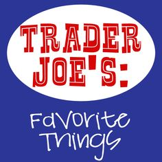 Trader Joes *Favorite Things*- add yours too!