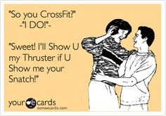 'So you CrossFit?' -'I DO!'- 'Sweet! I'll Show U my Thruster if U Show me your Snatch!'