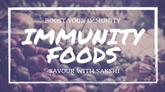Savour with Sakshi: Immunity Foods - Boost your immunity
