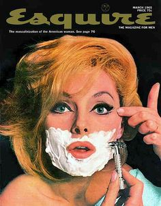 This image is from Virna Lisi shaving. Esquire, March 1965 and is related to Chapter 2. Masculinity vs. Femininity, this was the cover of a magazine circa 1960s, when men and women's roles were very different. I imagine that this cover was controversial, as men thought women should raise children and stay at home.