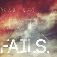 Your love never fails. #cdff #onlinedating #christianinspiration