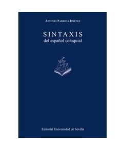 Sintaxis del español coloquial / Antonio Narbona - Sevilla : Editorial Universidad de Sevilla, 2015
