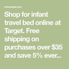 Shop for infant travel bed online at Target. Free shipping on purchases over $35 and save 5% every day with your Target REDcard.