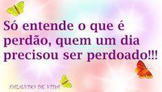FALANDO DE VIDA!!: Perdoar é Preciso!!!