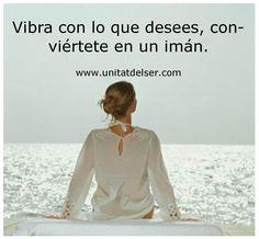 Tu puedes lograr lo que te propongas, vibra como si ya lo hubieras logrado convirtiéndote en un imán. www.unitatdelser.com