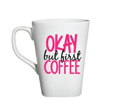 Okay But First Coffee, Funny Coffee Mug, Coffee Mugs, Girly Coffee Mug by SiplySophisticated on Etsy