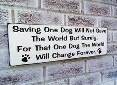 """Dog rescue, quote sign """"Saving one dog..."""" dog lovers, pet adoption, dog shelter, veterinarian vet, office decor, gift, wall art sign"""