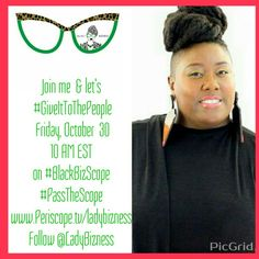 Join @LadyBizness Friday, October 30 at 10 am EST for @BlackBizScope www.periscope.tv/ladybizness