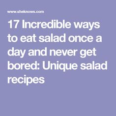 17 Incredible ways to eat salad once a day and never get bored: Unique salad recipes