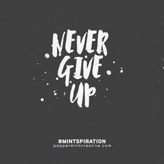 Never Give Up. #inspiration #quote #qotd. Free printable.