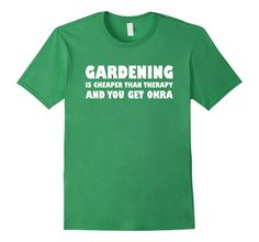 Amazon.com: Gardening Is Cheaper Than Therapy & You Get Okra Funny T-Shirt: Clothing