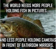 The world needs more people holding fish in pictures...and less people holding cameras in front of a bathroom mirror. || You know who you are. #GetOutdoors #Fishing #camping #survival #hiking