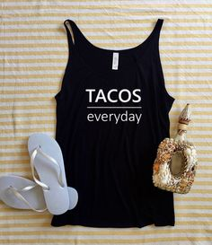 A personal favorite from my Etsy shop https://www.etsy.com/listing/508037994/tacos-everyday-graphic-tank-hand-screen