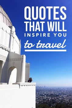 Inspirational travel quotes that will make you want to travel more! | Travel quotes | Travel inspiration
