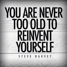 This quote is something I have to remind myself often. I realize that as a woman getting older is never easy we are thought that once you hit a certain age that's it for you.  But I truly believe in this quote as I keep reinventing myself.  #reinventyourself #livinglife #positivity