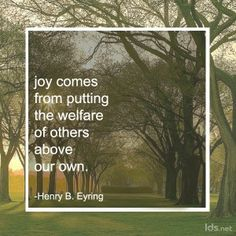 Now this is true #joy. Henry B. Eyring.