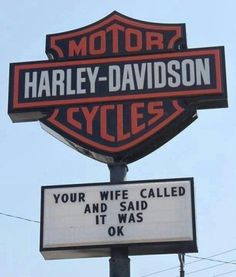 #HarleyDavidson #Motorcycles #sign reads: Your #wife called she said it was OK #LetsGetWordy