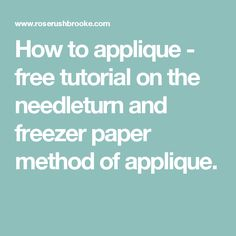 How to applique - free tutorial on the needleturn and freezer paper method of applique.