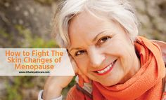 How to Fight The Skin Changes of Menopause