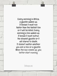 Every morning in africa, a gazelle wakes up. it knows it must run faster than the fastest lion or... #112905