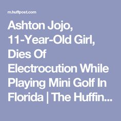 Ashton Jojo, 11-Year-Old Girl, Dies Of Electrocution While Playing Mini Golf In Florida   The Huffington Post