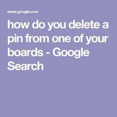 how do you delete a pin from one of your boards - Google Search