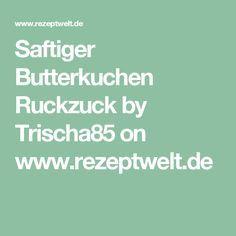 Saftiger Butterkuchen Ruckzuck by Trischa85 on www.rezeptwelt.de