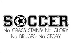 Soccer No Grass Stains NO Glory No Bruises No Story vinyl lettering wall decal sticker art kids room Soccer Pro, Soccer Goalie, Soccer Memes, Soccer Drills, Girls Soccer, Soccer Quotes, Sport Quotes, Soccer Shirts, Soccer Players