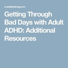 Getting Through Bad Days with Adult ADHD: Additional Resources