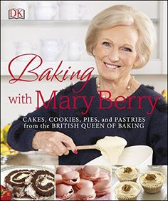 BOOK--Baking with Mary Berry: Cakes, Cookies, Pies and Pastries from the British Queen of Baking by Mary Berry