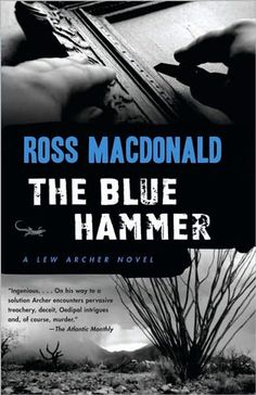 The Blue Hammer, Ross MacDonald | The final Lew Archer book is also the best. Detective noir at its finest.