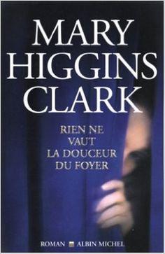 Rien ne vaut la douceur du foyer: Amazon.com: Mary Higgins Clark: Books Mary Higgins Clark, Albin Michel, Electronic Books, Love Reading, Foyer, How To Get, My Love, Romans, Lus