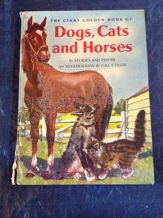 The Giant Golden Book of Dogs, Cats and Horses Hardcover Stories and Poems...illustrations in full color By Elizabeth Coatsworth With Three Stories by Kate Barnes Pictures by Feodor Rojankovsky Copyright 1957 Golden Press, New York.