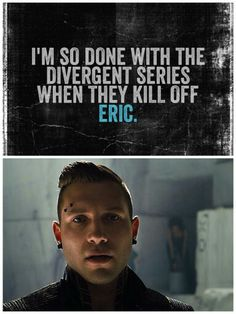 I'm so done with the Divergent series when they kill off Eric. That's right I said it. ~ Jai Courtney