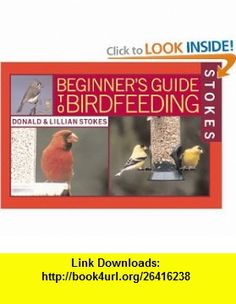 Stokes Beginners Guide to Bird Feeding (9780316816595) Donald Stokes, Lillian Stokes , ISBN-10: 0316816590  , ISBN-13: 978-0316816595 ,  , tutorials , pdf , ebook , torrent , downloads , rapidshare , filesonic , hotfile , megaupload , fileserve
