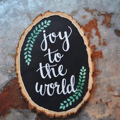 Hand lettered wood slice - joy to the world