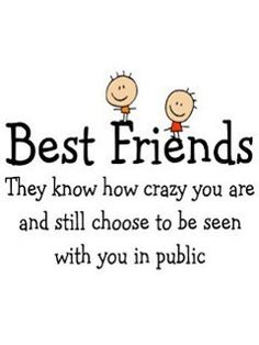 Best Friends-I don't think I would ever do anything to embarass my dear friends-lol