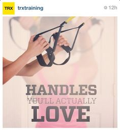 TRX - Handles you'll actually love. Gotta keep telling myself that... :)